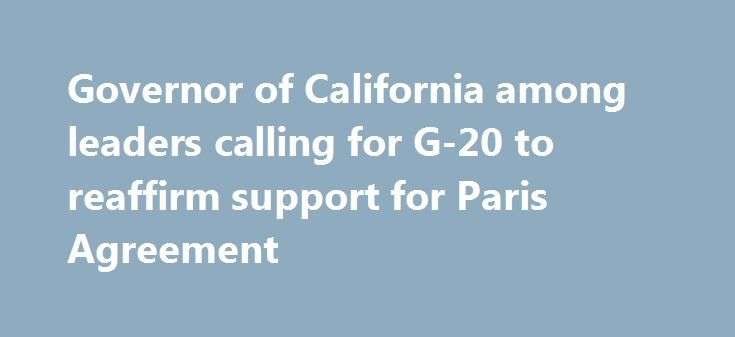 Governor of California among leaders calling for G-20 to reaffirm support for Paris Agreement http://betiforexcom.livejournal.com/25987600.html  Political leaders are calling on the G-20 to maintain support for the Paris Agreement. The post Governor of California among leaders calling for G-20 to reaffirm support for Paris Agreement appeared first on NASDAQ.The post Governor of California among leaders calling for G-20 to reaffirm support for Paris Agreement appeared first on Forex news…
