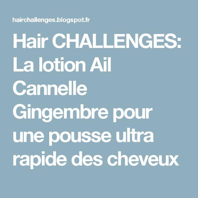 Hair CHALLENGES: La lotion Ail Cannelle Gingembre pour une pousse ultra rapide des cheveux