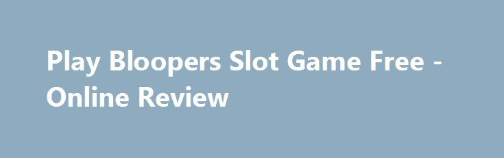 Play Bloopers Slot Game Free - Online Review http://imoneyslots.com/bloopers-online-no-download-demo-play-game.html  Get a role of Hollywood artist in Bloopers slot game by Elk Studios, winning great money prizes in Bonus Free Spins and additional features with Expanding and Random Wilds
