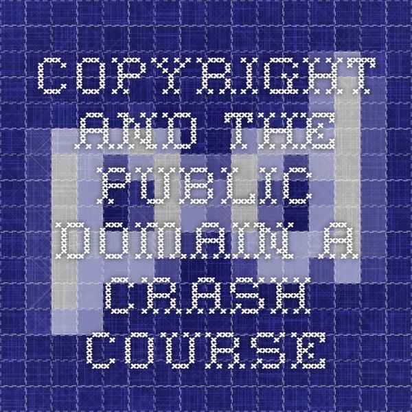 Copyright and the public domain - a crash course