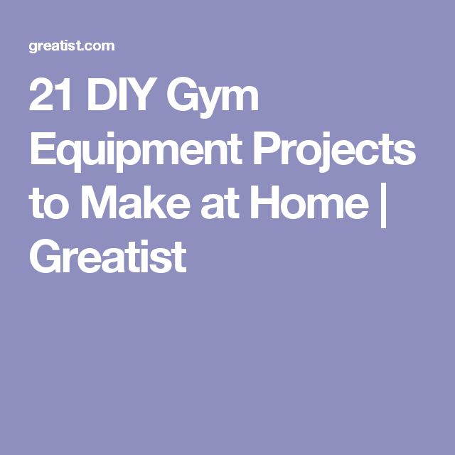 21 DIY Gym Equipment Projects to Make at Home | Greatist