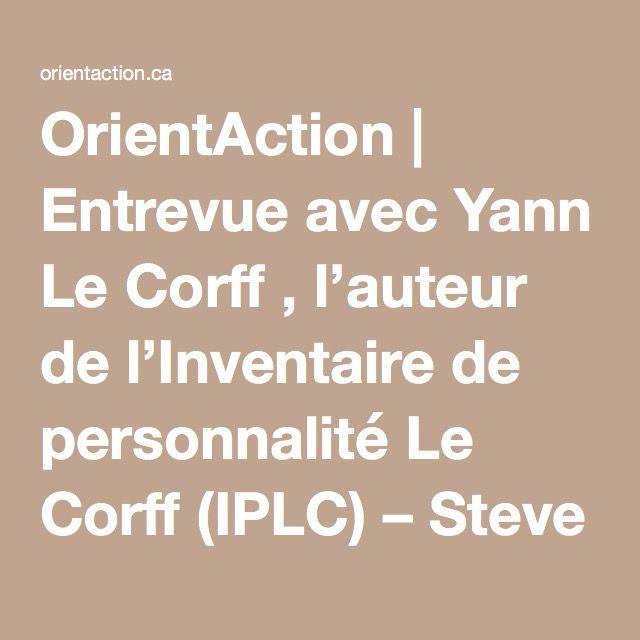 OrientAction | Entrevue avec Yann Le Corff , l'auteur de l'Inventaire de personnalité Le Corff (IPLC) – Steve St-Pierre