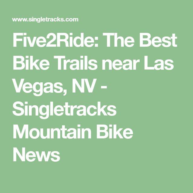 Five2Ride: The Best Bike Trails near Las Vegas, NV - Singletracks Mountain Bike News
