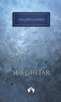 Sub ghetar - Colectia Nobel de Halldor Laxness editie 2012