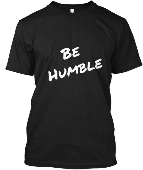 Be Humble Black T-Shirt Front