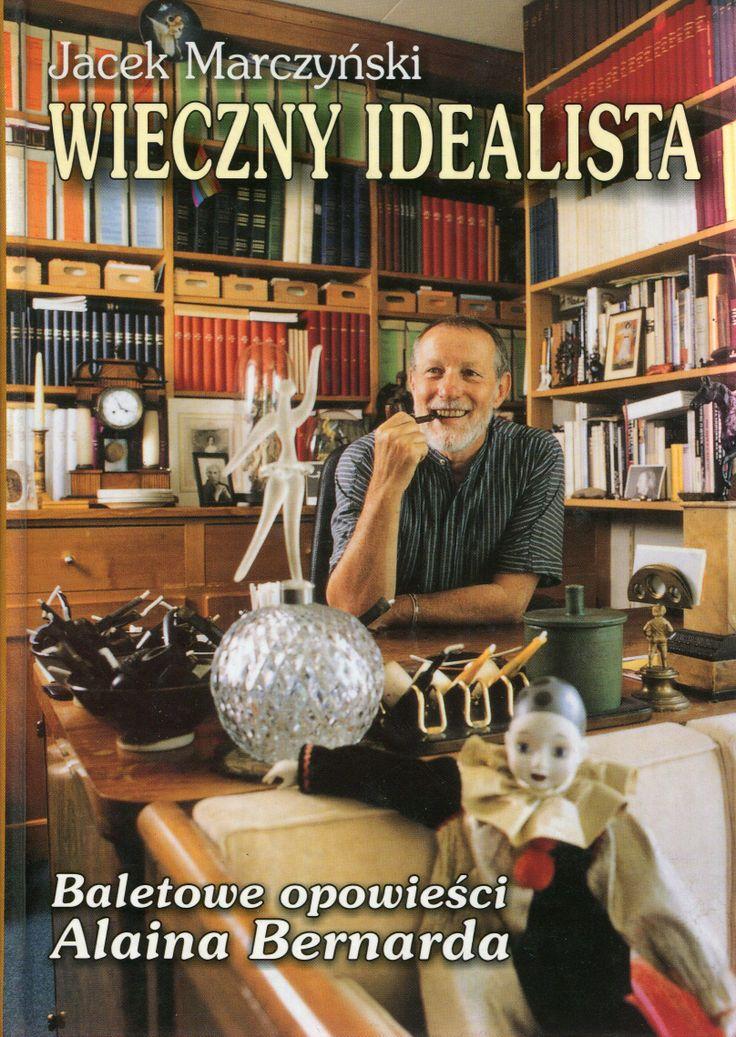 """""""Wieczny idealista. Baletowe opowieści Alaina Bernarda"""" Jacek Marczyński Cover by Krystyna Töpfer Published by Wydawnictwo Iskry 1999"""