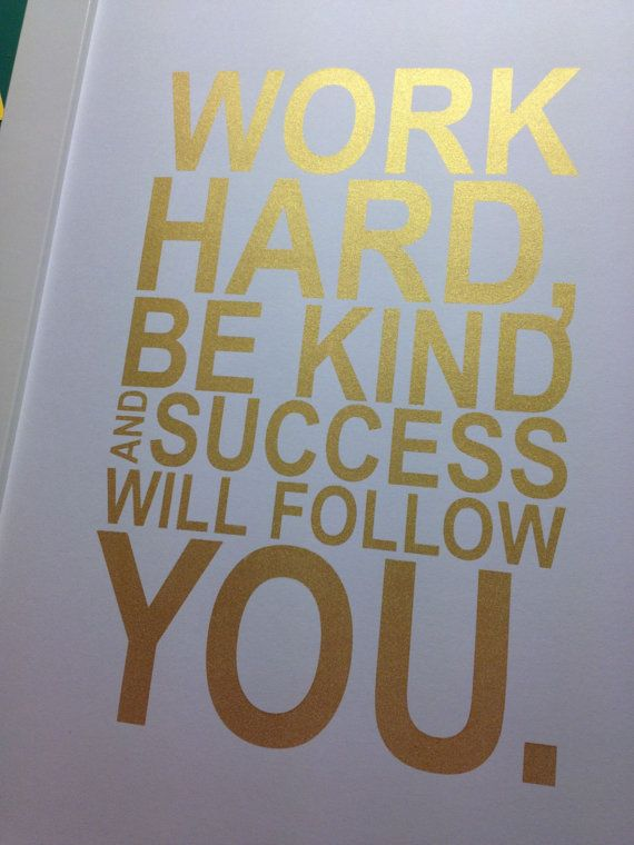 Gold motivational quote print Work hard, be kind and success will follow you. 8x10 on A4