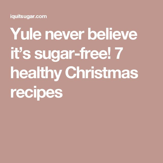Yule never believe it's sugar-free! 7 healthy Christmas recipes