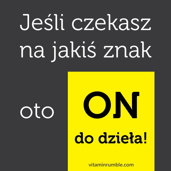 inspiration in Polish: if you waiting for some sign here it IS - do it!