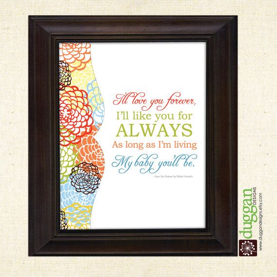 Fresh Fusion Flowers  I'll love you forever  by DugganDesigns, $10.00Printables Nurseries, Baby Bolt, Baby Everywhere, Baby Ideas, Fusion Flower, Quotes Lyrics Words, Book Quotes, Baby Nurseries, Fresh Fusion