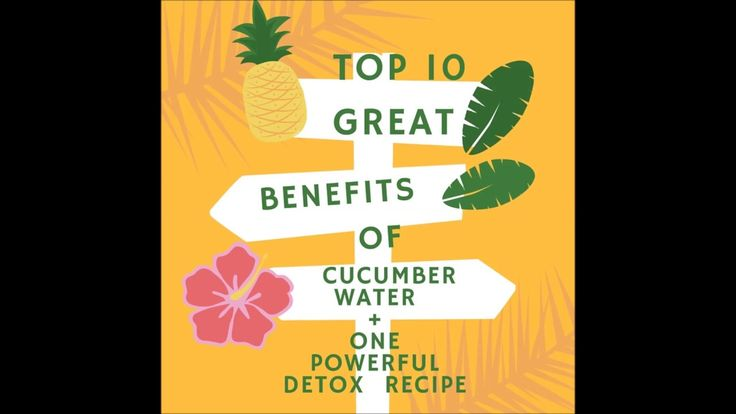 Top 10 Great Benefits Cucumber Water Benefits Plus One Powerful Detox