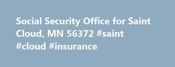 Social Security Office for Saint Cloud, MN 56372 #saint #cloud #insurance http://massachusetts.remmont.com/social-security-office-for-saint-cloud-mn-56372-saint-cloud-insurance/  # Social Security Office for Saint Cloud, MN 56372 Saint Cloud Social Security Office Address : SUITE 100 3800 VETERANS DRIVE SAINT CLOUD, MN 56303 Social Security Phone (Nat'l). 1-800-772-1213 TTY. 1-800-325-0778 Social Security Office Hours. MON: 09:00 AM – 04:00 PM TUES: 09:00 AM – 04:00 PM WED: 09:00 AM – 12:00…