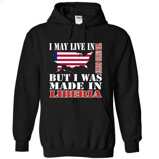 I May Live In the United States But I Was Made In Liberia - #transesophageal echocardiogram #blue hoodie. ORDER HERE => https://www.sunfrog.com/LifeStyle/I-May-Live-In-the-United-States-But-I-Was-Made-In-Liberia-fsihlfcadh-Black-Hoodie.html?60505