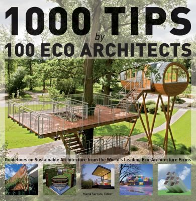1000 Tips by 100 Eco Architects : Guidelines on Sustainable Architecture from the World's Leading Eco-Architecture Firms By Martha Serrats