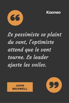 """[CITATIONS] Le pessimiste se plaint du vent, l'optimiste attend que le vent tourne. Le leader ajuste les voiles."""" JOHN MAXWELL #Ecommerce #E-commerce #Kooneo #Johnmaxwell #Optimiste #Pessimiste #Leader : www.kooneo.com"""