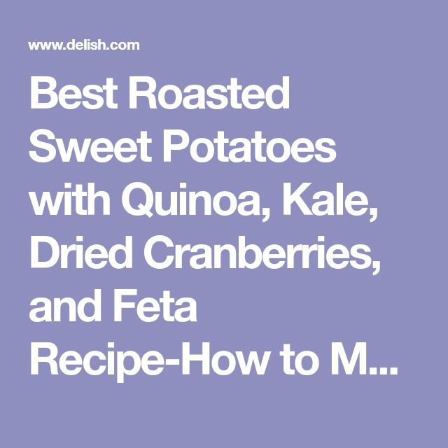 Best Roasted Sweet Potatoes with Quinoa, Kale, Dried Cranberries, and Feta Recipe-How to Make Roasted Sweet Potatoes with Quinoa, Kale, Dried Cranberries, and Feta-Delish.com