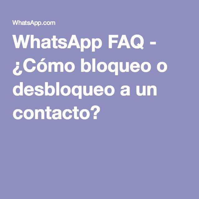 WhatsApp FAQ - ¿Cómo bloqueo o desbloqueo a un contacto?