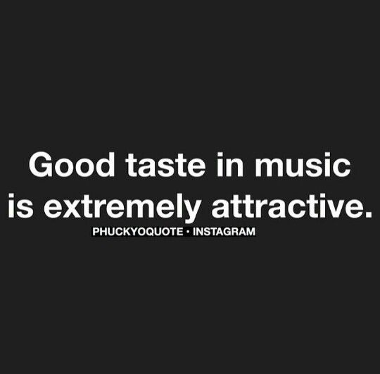 Truth. I think the biggest reason this is true is because a person's taste is music is a direct reflection of what's in their heart.
