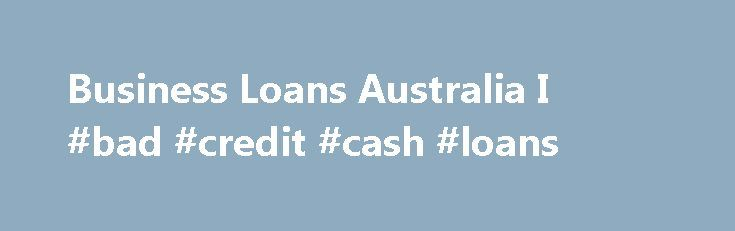 Business Loans Australia I #bad #credit #cash #loans http://loan.remmont.com/business-loans-australia-i-bad-credit-cash-loans/  #business loans australia # Find Your Small Business Loan We help Australian businesses grow by providing Learn more. We have a number of guides and blog posts to help you choose the best finance for your circumstances What We Do Why use BusinessLoans.com.au rather than the Banks. We don't discourage businesses from applying for finance…The post Business Loans…