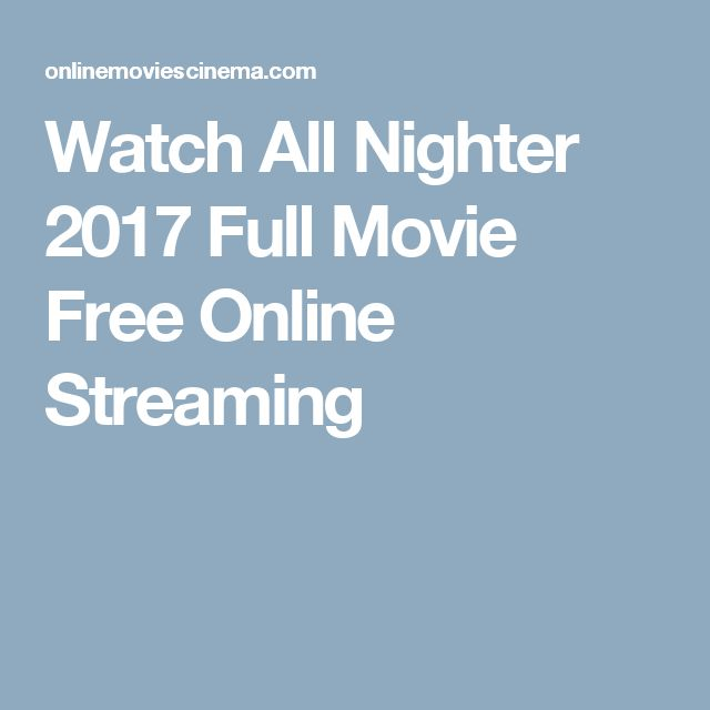 Watch All Nighter 2017 Full Movie Free Online Streaming