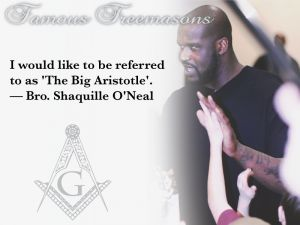"Famous Freemasons: Bro. Shaquille O'Neal~ ""I would like to be referred to as ""The Big Aristotle."""