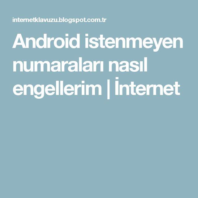 Android  istenmeyen numaraları nasıl engellerim   İnternet