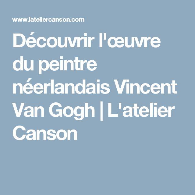 Découvrir l'œuvre du peintre néerlandais Vincent Van Gogh | L'atelier Canson