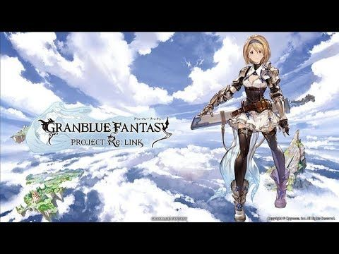 Granblue Fantasy Project Re  Link….trailer & gameplay UPCOMING 2019