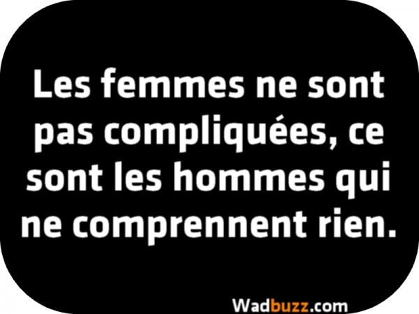 """""""Les femmes ne sont pas compliquées, ce sont les hommes qui ne comprennent rien."""""""