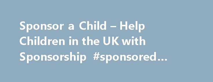 Sponsor a Child – Help Children in the UK with Sponsorship #sponsored #child http://kansas-city.remmont.com/sponsor-a-child-help-children-in-the-uk-with-sponsorship-sponsored-child/  # Sponsor a Child in the UK – A Happy Childhood is the Best Gift You Can Give By sponsoring a child you can give hope and renew dreams for a child in the UK. Child sponsorship makes a difference – change a life today, your donations can give children in need, the hope they deserve. What is hope? What does it…