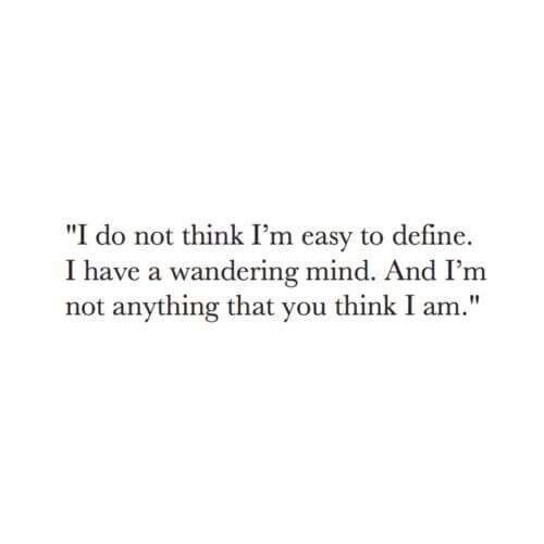 wandering mind, easy to define, don't think, not anything you think I am