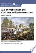 Major problems in the Civil War and Reconstruction : documents and essays