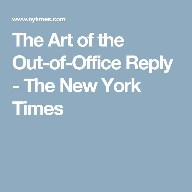 The Art of the Out-of-Office Reply   - The New York Times