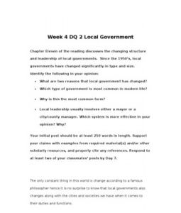 Week 4 DQ 2 Local Government  Chapter Eleven of the reading discusses the changing structure and leadership of local governments. Since the 1950's, local governments have changed significantly in type and size. Identify the following in… (More)
