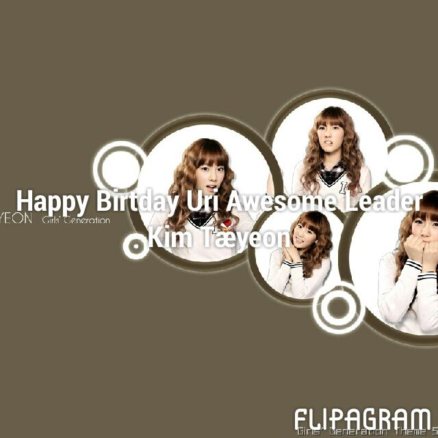 Flipagram - Happy Birtday Uri Awesome Leader Kim Taeyeon - Music: Girls' Generation - Born To Be A Lady