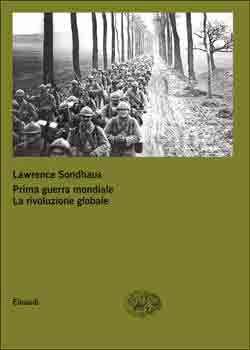 Lawrence Sondhaus, Prima guerra mondiale. La rivoluzione globale, Grandi Opere