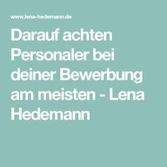 Darauf achten Personaler bei deiner Bewerbung am meisten - Lena Hedemann