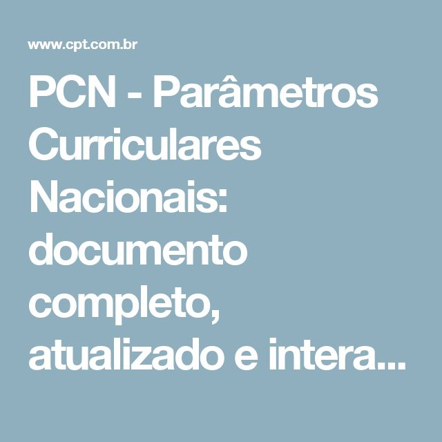PCN - Parâmetros Curriculares Nacionais: documento completo, atualizado e interativo   PCN   Cursos a Distância CPT