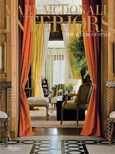 Mary McDonald: Interiors: The Allure Of Style   Mary McDonald: Interiors:  The Allure Of Style In Her First Book, Award Winning Interior Designer Mary  ...