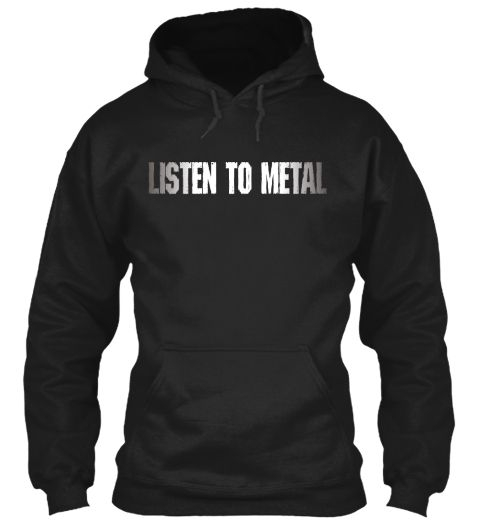 LISTEN TO METAL Hoodie is special design, exclusive for TeeSpring. METALHEAD HOODIES | METAL HOODIES | HEADBANGER HOODIES  LISTEN TO METAL on the chest with grey and white colors. With its simple but strong message, a great t-shirt for those who love METAL music and JASON NEWSTED! Long Live Metal Music!