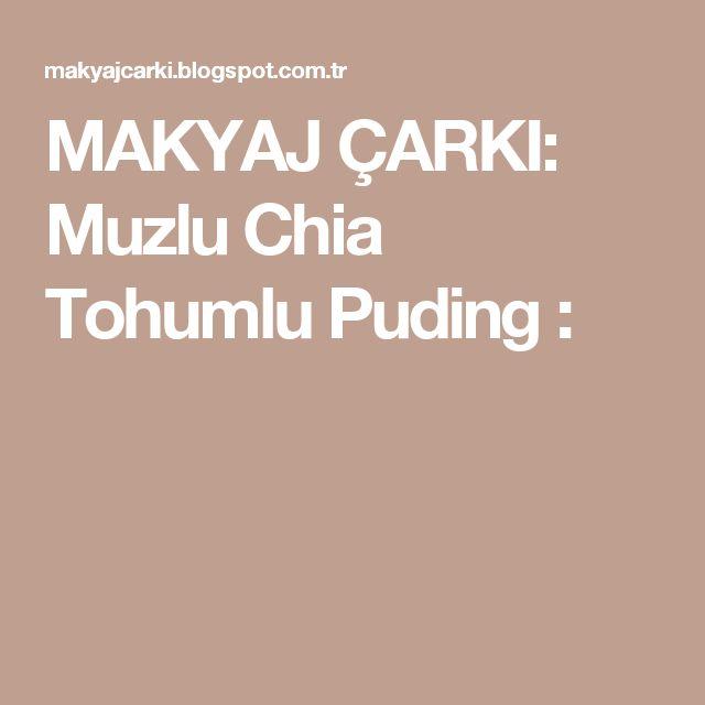 MAKYAJ ÇARKI: Muzlu Chia Tohumlu Puding :
