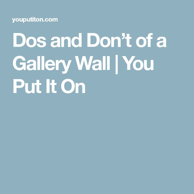 Dos and Don't of a Gallery Wall | You Put It On
