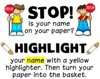 Highlighting... great trick to make sure students write their name on their work
