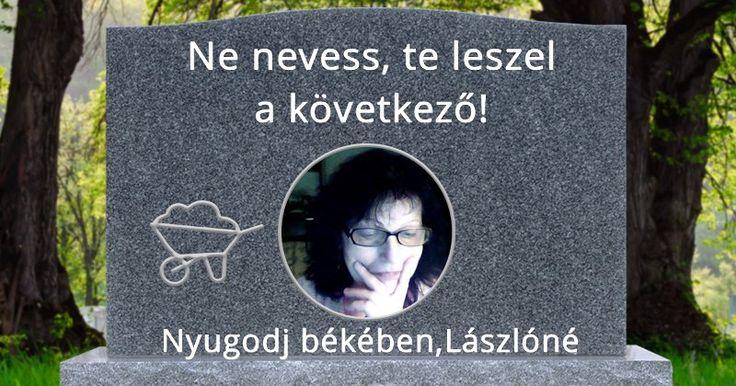 Mi lesz ráírva a sírkövedre?