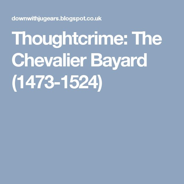 Thoughtcrime: The Chevalier Bayard (1473-1524)