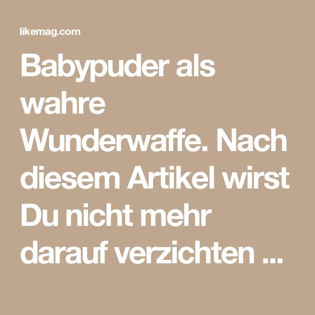 Babypuder als wahre Wunderwaffe. Nach diesem Artikel wirst Du nicht mehr darauf verzichten wollen!   LikeMag   We Like You