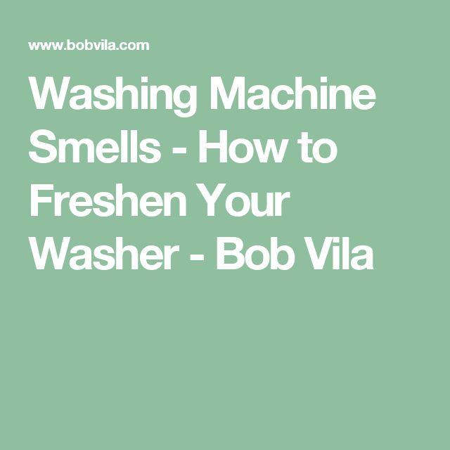 Washing Machine Smells - How to Freshen Your Washer - Bob Vila