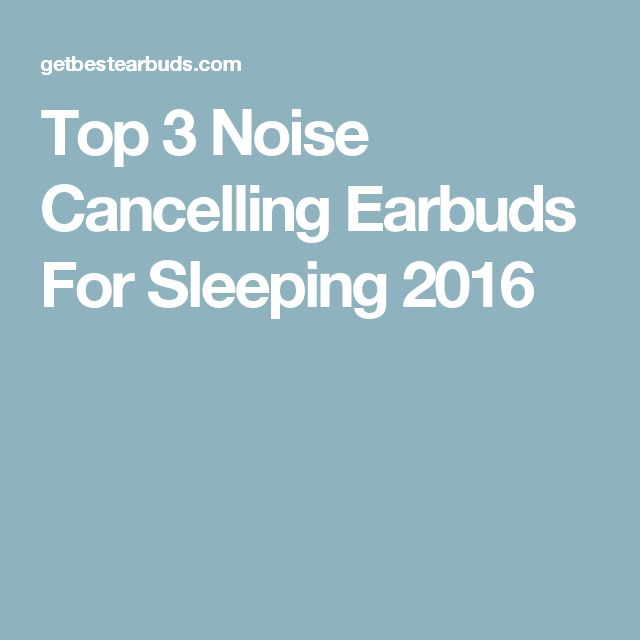 Top 3 Noise Cancelling Earbuds For Sleeping 2016