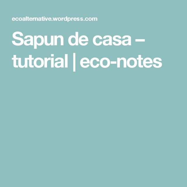 Sapun de casa – tutorial | eco-notes