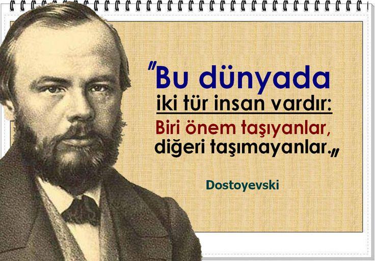 Bu dünyada iki tür insan vardır: Biri önem taşıyanlar, diğeri taşımayanlar. -Dostoyevski
